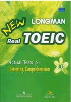 LONGMAN NEW REAL TOEIC – ACTUAL TESTS FOR LISTENING COMPREHENSION