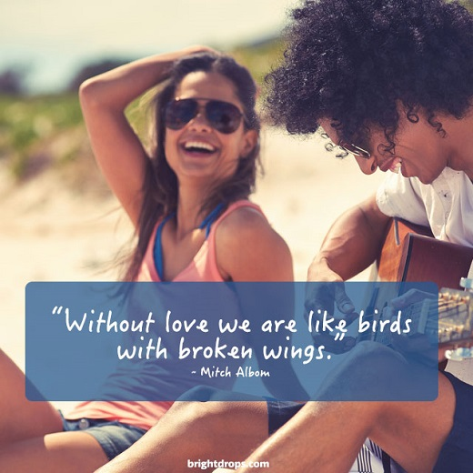 Without love we are like birds with broken wings
