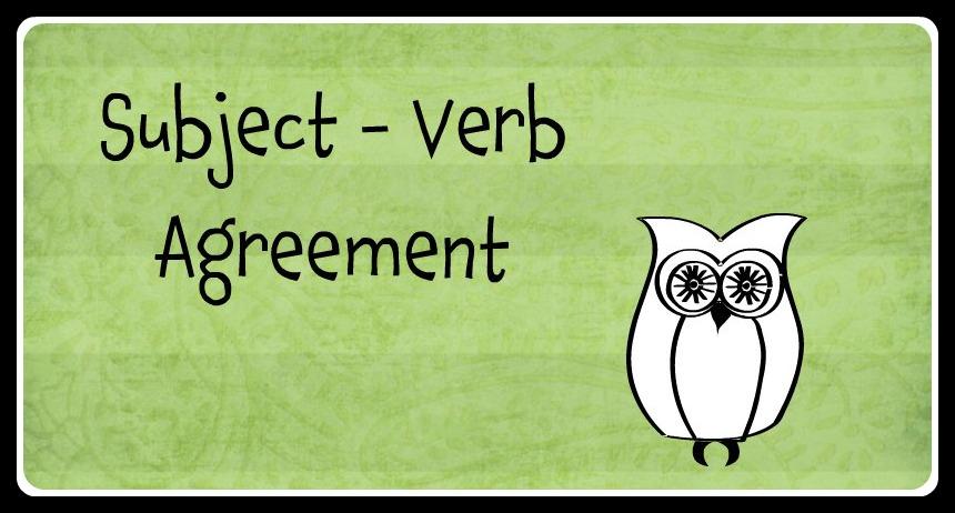 Trong một câu tiếng Anh, chủ ngữ và động từ phải phù hợp với nhau về ngôi và số