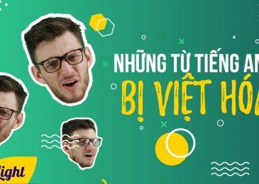 Những từ tiếng Anh bị Việt hóa và hướng dẫn cách phát âm đúng nhất!