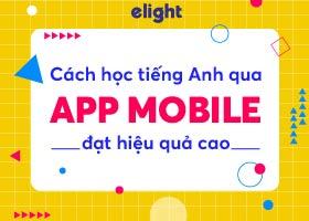 Khám phá những phương pháp học tiếng anh qua app mobile hiệu quả