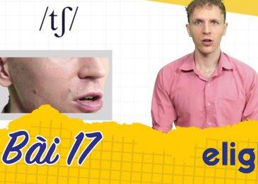 22 ngày học phát âm tiếng Anh cùng Elight – Ngày 17: Phát âm cặp âm /tʃ/ và /dʒ/