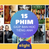 Top 15 bộ phim giúp bạn học tiếng Anh hiệu quả nhất