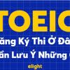 21 Địa chỉ thi Toeic uy tín toàn quốc và hướng dẫn đăng ký thi Toeic đầy đủ nhất