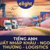 Giải đáp từ A-Z các thuật ngữ tiếng Anh ngành Xuất Nhập Khẩu,Logistics