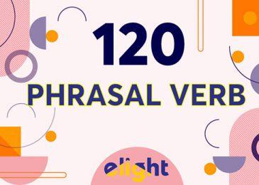 120 Phrasal Verb trong tiếng Anh thông dụng nhất định phải biết