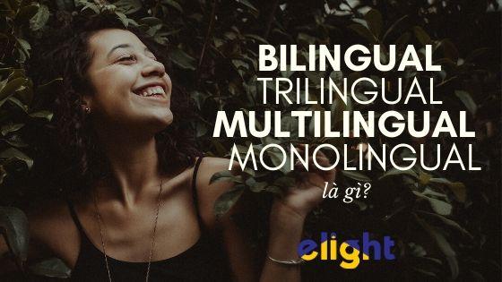 Bilingual là gì? Trilingual Là Gì? Multilingual Là Gì? Monolingual Là Gì?