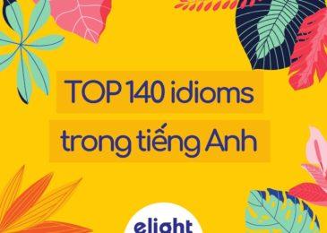 Top 140 idioms trong tiếng Anh hay và thông dụng nhất!