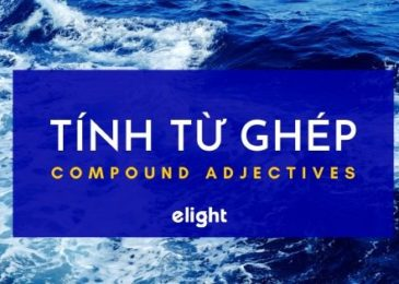Tính Từ Ghép (Compound Adjectives) là gì? Mách bạn cách dùng, cách thành lập Tính Từ Ghép trong 5 phút