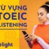 Từ vựng thường gặp trong phần listening khi thi TOEIC