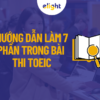 Hướng dẫn làm 7 phần trong bài thi TOEIC giúp đạt điểm cao