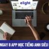 Tải ngay 8 app học tiếng Anh sau nếu muốn viết hay, nói giỏi!