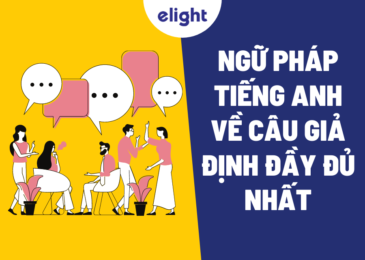 Ngữ pháp tiếng Anh về câu giả định đầy đủ nhất giúp bạn tự tin giao tiếp