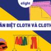 """Phân biệt giữa Cloth và Clothes trong tiếng Anh giúp bạn không sai """"vặt"""""""