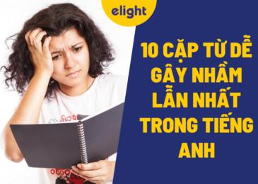 Tổng hợp 10 cặp từ dễ gây nhầm lẫn nhất trong tiếng Anh