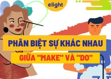"""Cách phân biệt """"Make"""" và """"Do"""" trong tiếng Anh giúp bạn """"ẵm"""" điểm 10"""