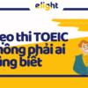Mẹo thi TOEIC áp dụng cho cấu trúc đề thi TOEIC 2021 (part 1)