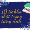 10 từ khó nhất trong tiếng Anh. Bạn biết bao nhiêu từ? (phần 2)