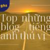 Top những blog bằng tiếng Anh thú vị giúp bạn học tốt tiếng Anh