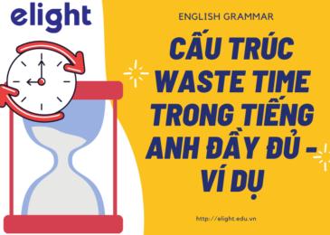 Cấu trúc waste time trong tiếng Anh đầy đủ – ví dụ