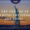 Ước mơ mỹ – Tất tần tật về chứng chỉ tiếng Anh TOEFL (phần 2)