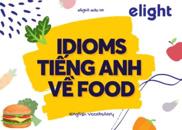 Tổng hợp các idiom về thức ăn trong tiếng Anh mà bạn nên biết