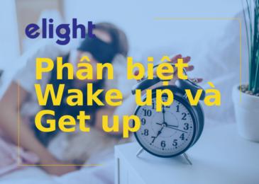 Phân biệt từ đồng nghĩa: Sự khác nhau giữa Wake up và Get up